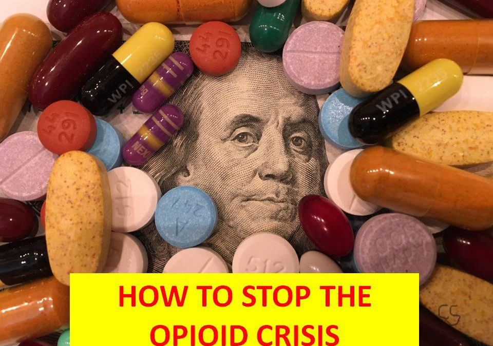 ONE OF AMERICA'S RICHEST FAMILIES, THE SACKLERS, INITIATED AND PROMOTES OPIOID CRISIS: HOW TO STOP THE OPIOID CRISIS